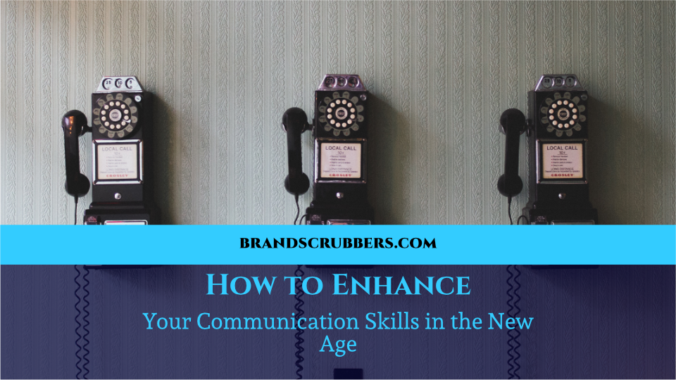 How to Enhance your Communication Skills in the New Age