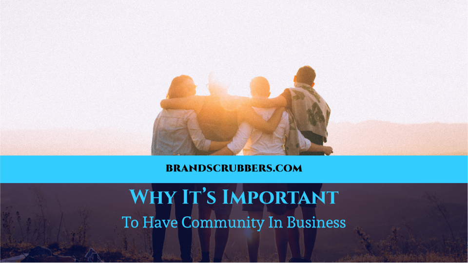 Why It's Important To Have Community In Business
