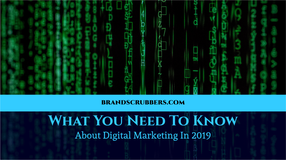 What You Need To Know About Digital Marketing In 2019