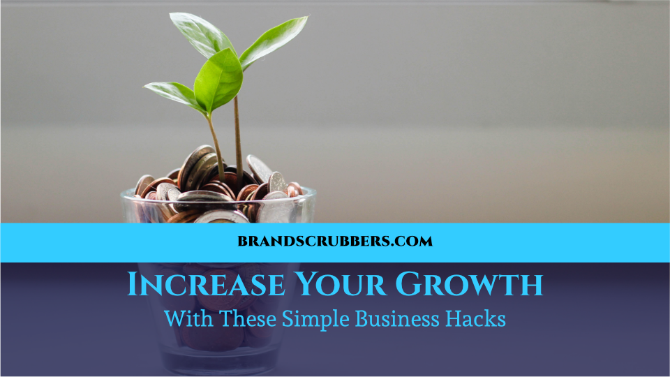Increase Your Growth With These Simple Business Hacks