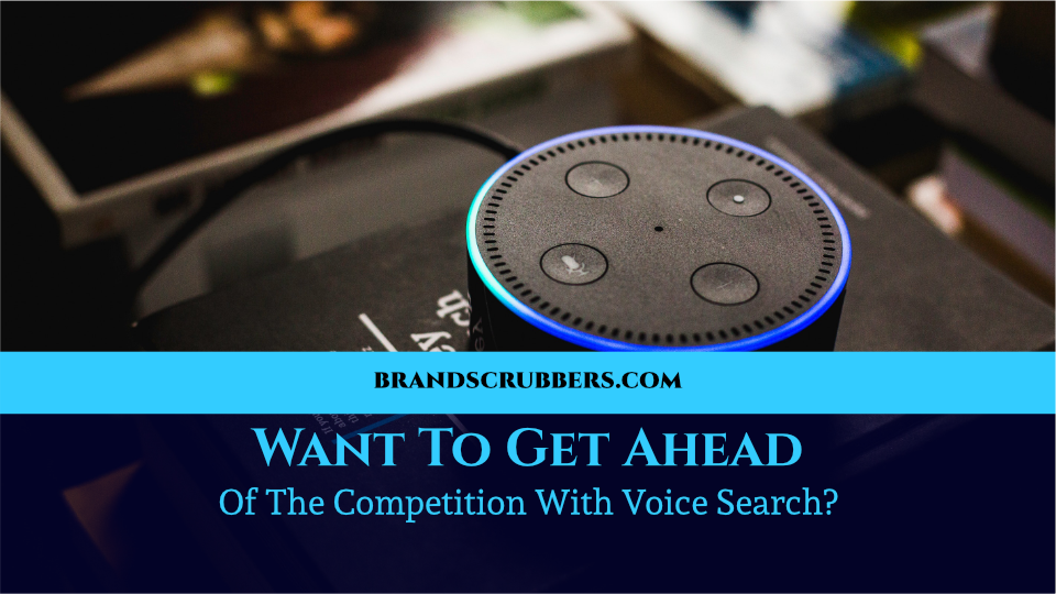 Want To Get Ahead Of The Competition With Voice Search?