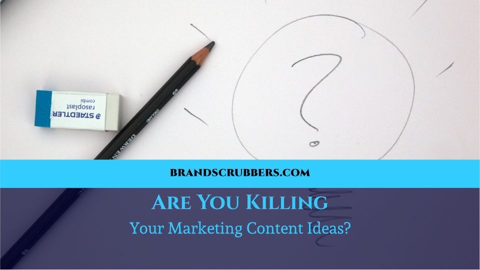 Are You Killing Your Marketing Content Ideas?