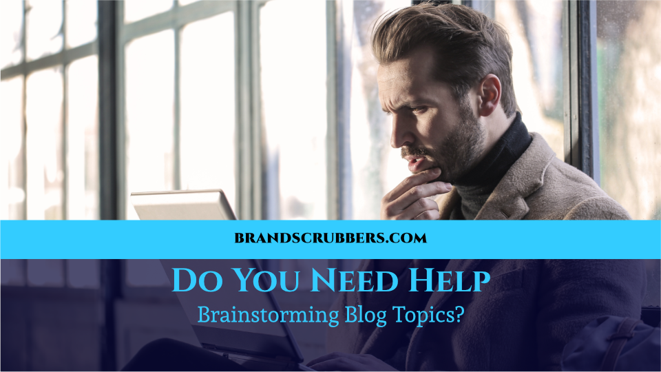 Do You Need Help Brainstorming Blog Topics?