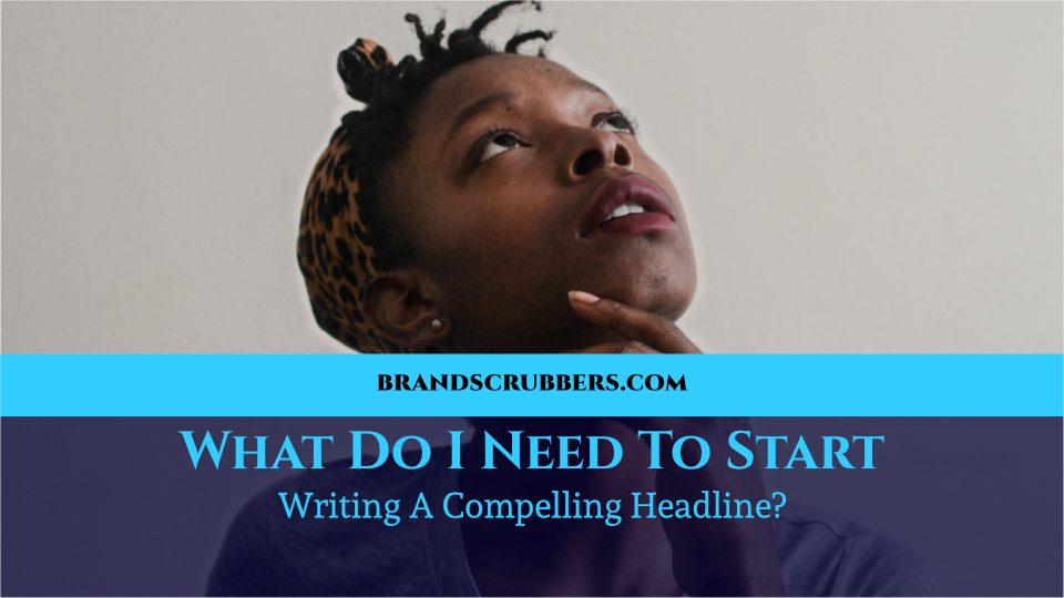 What Do I Need To Start Writing A Compelling Headline?