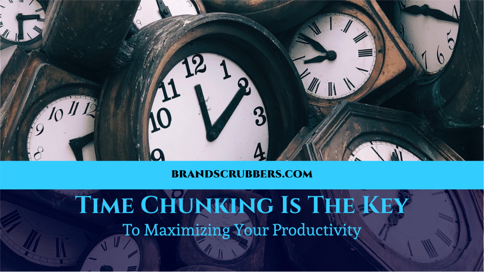 Time Chunking Is The Key To Maximizing Your Productivity