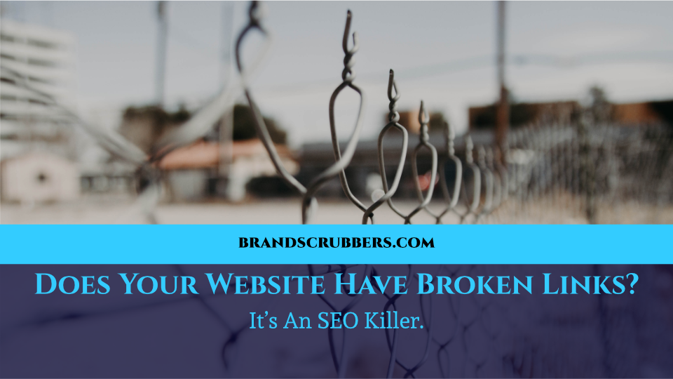 Does Your Website Have Broken Links? It's An SEO Killer.