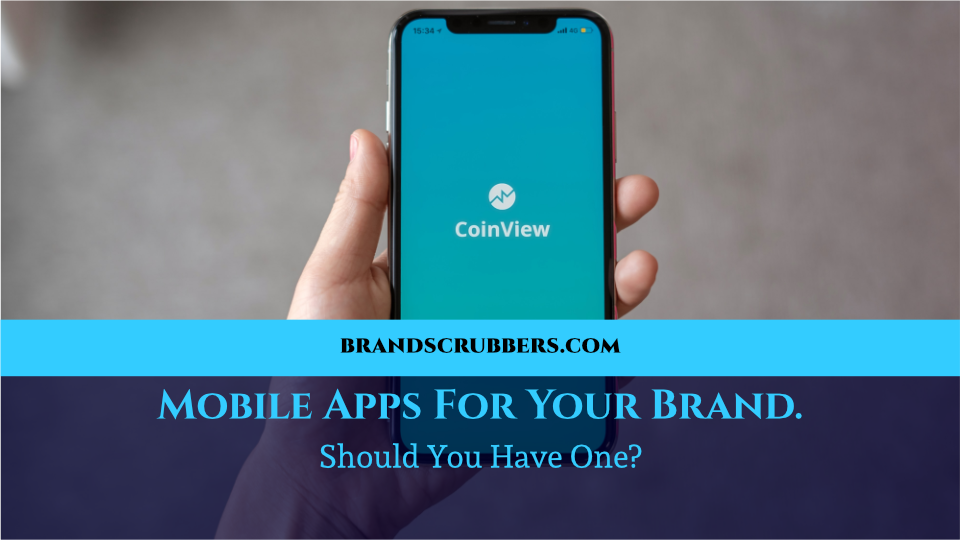 Mobile Apps For Your Brand. Should You Have One?