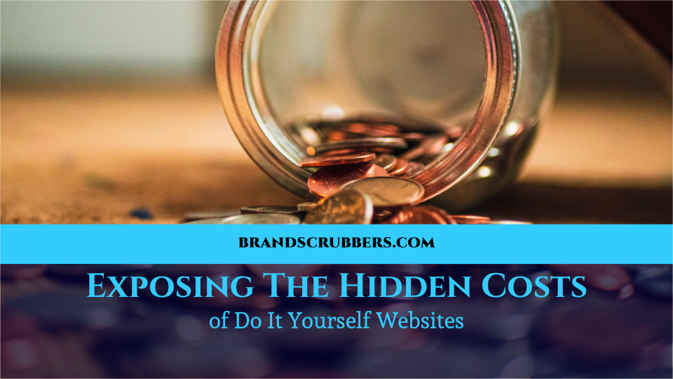Exposing The Hidden Costs of Do It Yourself Websites